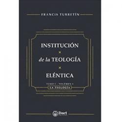 Institución de la Teología Eléntica. Tomo I. Volumen I