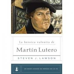 La heroica valentía de Martín Lutero