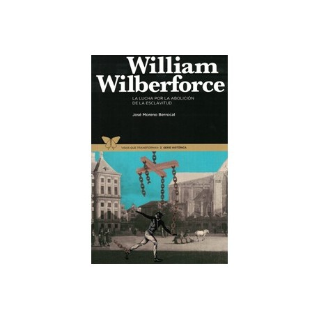 William Wilberforce - La lucha por la abolición de la esclavitud