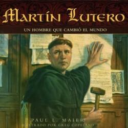 Martín Lutero – Un hombre que cambió el mundo