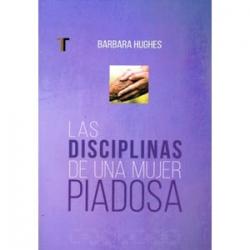 Las disciplinas espirituales de una mujer piadosa
