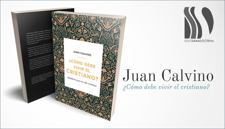 ¿Cómo debe vivir el cristiano? Juan Calvino
