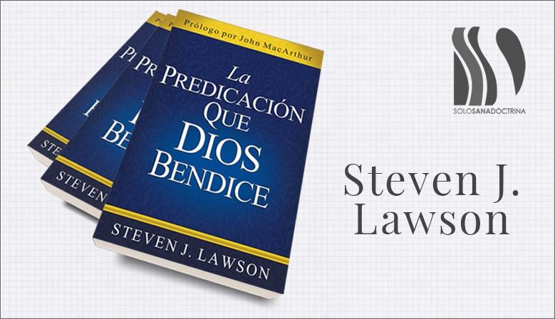 Steve Lawson la predicación que Dios bendice